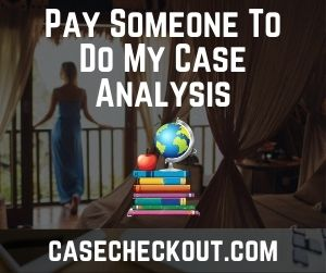 Pay Someone To Do My Case Analysis